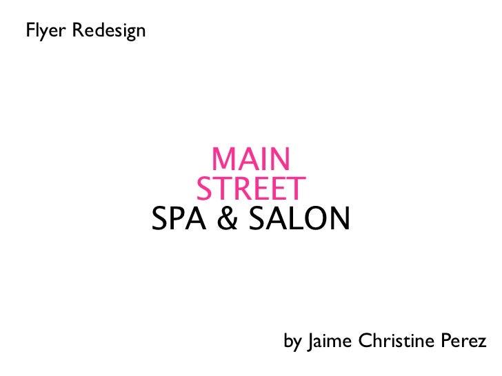 Flyer Redesign                    MAIN                   STREET                 SPA & SALON                        by Jaim...