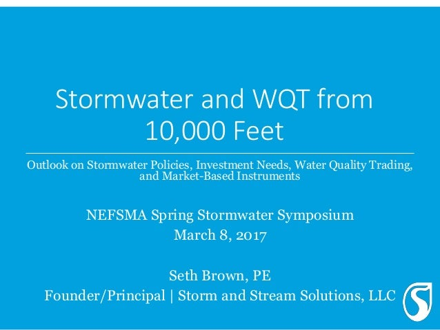 Stormwater and WQT from 10,000 Feet Outlook on Stormwater Policies, Investment Needs, Water Quality Trading, and Market-Ba...
