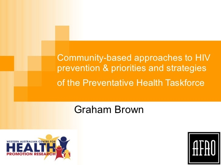 Community-based approaches to HIV prevention & priorities and strategies of the Preventative Health Taskforce   Graham Brown