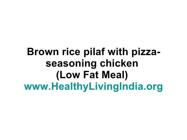 Brown rice pilaf with pizza-seasoning chicken  (Low Fat Meal)  www.HealthyLivingIndia.org