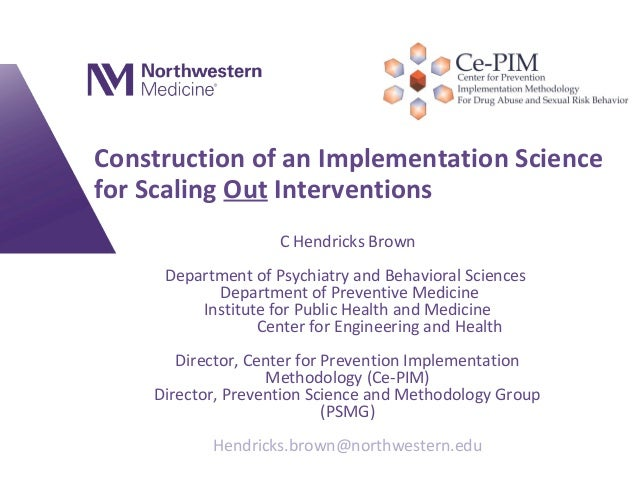 Construction of an Implementation Science for Scaling Out Interventions C Hendricks Brown Department of Psychiatry and Beh...