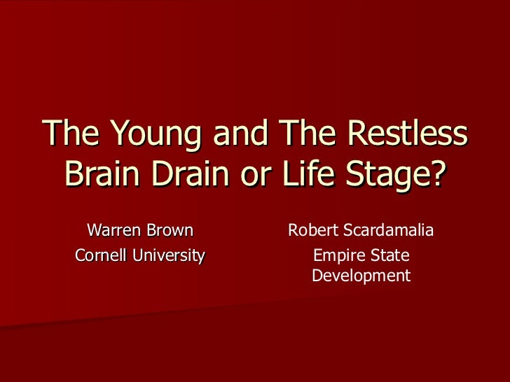 The Young and The Restless Brain Drain or Life Stage? Warren Brown Cornell University Robert Scardamalia Empire State Deve...