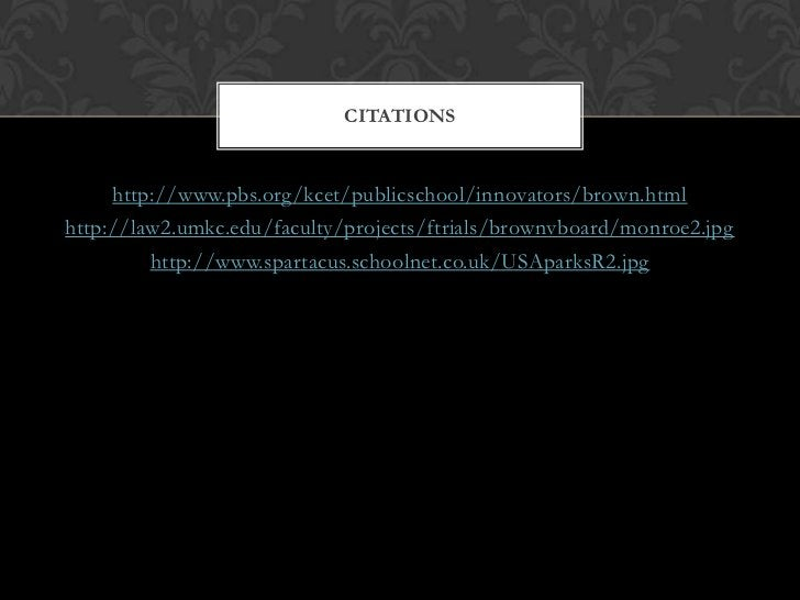 CITATIONS     http://www.pbs.org/kcet/publicschool/innovators/brown.htmlhttp://law2.umkc.edu/faculty/projects/ftrials/brow...