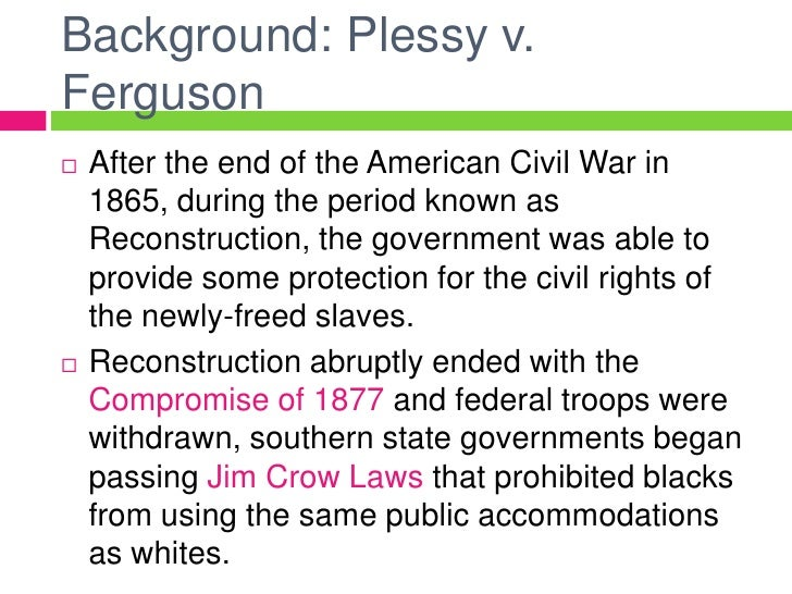 brown vs board of education and plessy vs ferguson essay Plessy v ferguson essay sample louisiana placed a law giving separate railway cars for blacks and whites in 1892, homer plessy- 7/8 caucasian, sat in a whites only car of a louisiana train, and refused to move to the car for blacks and was then arrested.