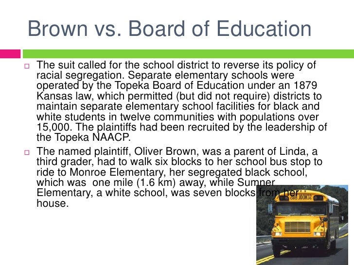 the case of brown v board of education of topeka versus the segregation and discrimination in school Sixty years after brown v board of education the promise of equal access to quality education remains these cases were brown v board of education of topeka (kansas), briggs v a three-judge panel at the us district court heard the cases and ruled in favor of the school boards.