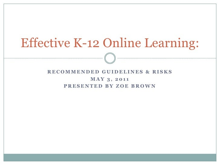 Recommended Guidelines & Risks<br />May 3, 2011<br />Presented by Zoe Brown<br />Effective K-12 Online Learning:<br />