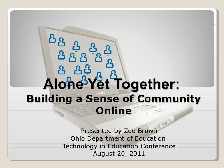 Presented by Zoe Brown Ohio Department of Education  Technology in Education Conference August 20, 2011 Alone Yet Together...