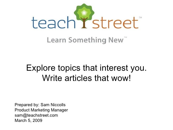 Explore topics that interest you. Write articles that wow! Prepared by: Sam Niccolls Product Marketing Manager [email_addr...