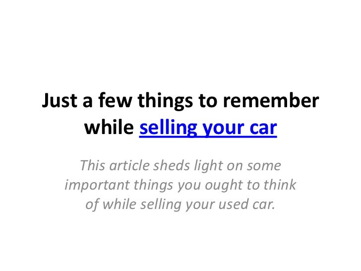 Just a few things to remember     while selling your car    This article sheds light on some  important things you ought t...