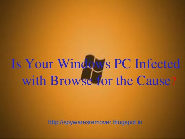 Is Your Windows PC Infected  with Browse for the Cause?      http://spywaresremover.blogspot.in