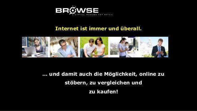 Internet ist immer und überall. … und damit auch die Möglichkeit, online zu stöbern, zu vergleichen und zu kaufen!