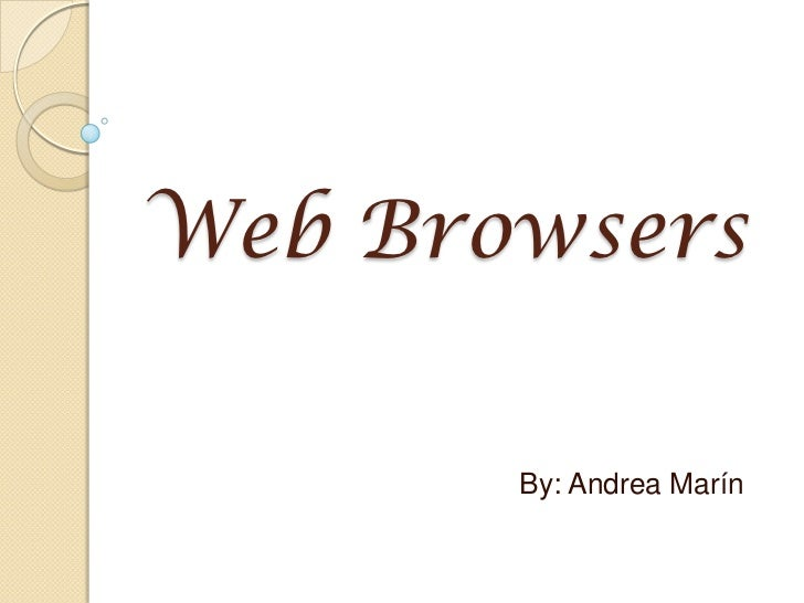 Web Browsers<br />By: Andrea Marín<br />
