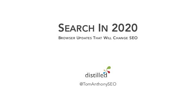 SEARCH IN 2020 BROWSER UPDATES THAT WILL CHANGE SEO @TomAnthonySEO