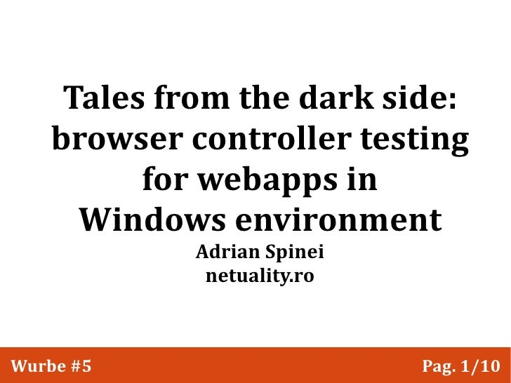 Tales from the dark side:    browser controller testing          for webapps in      Windows environment             Adria...
