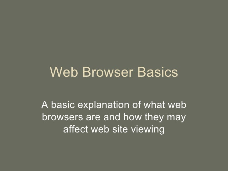 Web Browser Basics A basic explanation of what web browsers are and how they may affect web site viewing