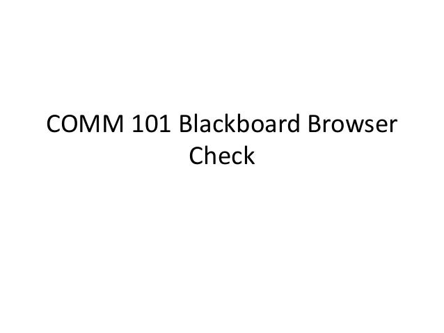 COMM 101 Blackboard Browser Check