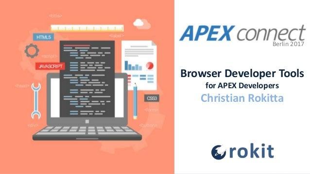 Browser Developer Tools for APEX Developers Christian Rokitta Berlin 2017