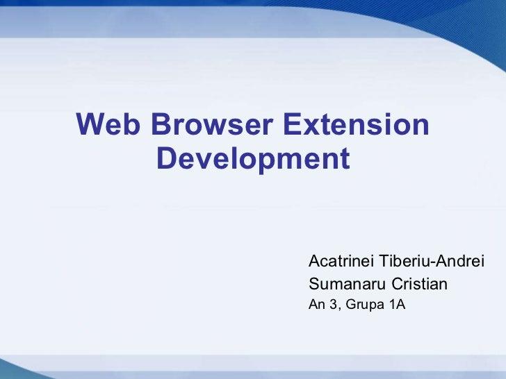 Web Browser Extension Development Acatrinei Tiberiu-Andrei Sumanaru Cristian An 3, Grupa 1A