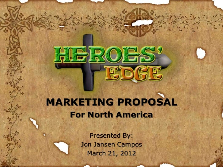 MARKETING PROPOSAL   For North America        Presented By:     Jon Jansen Campos       March 21, 2012