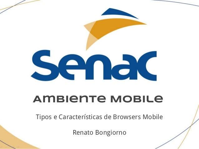Ambiente Mobile Tipos e Características de Browsers Mobile Renato Bongiorno