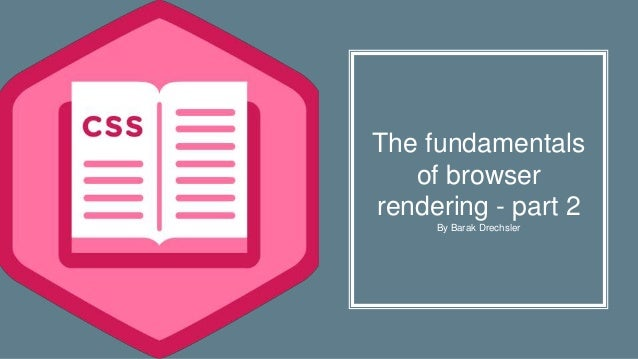 The fundamentals of browser rendering - part 2 By Barak Drechsler