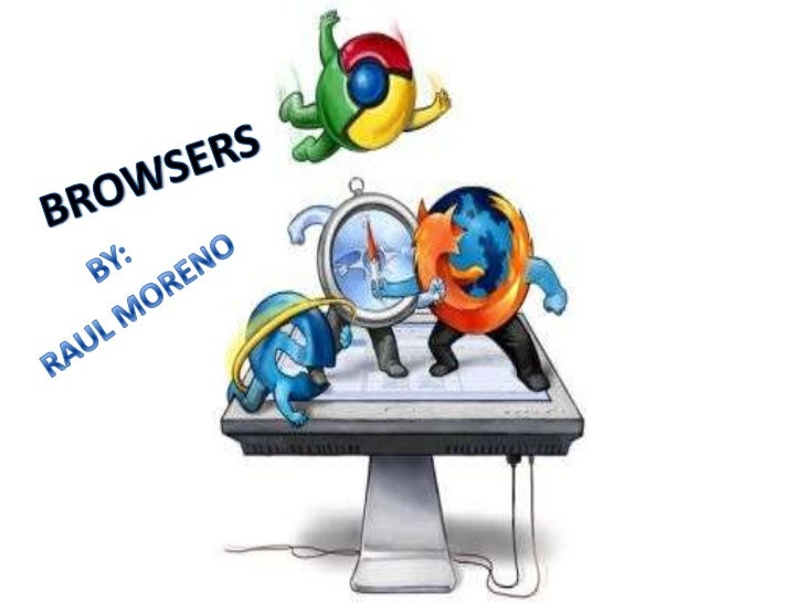 BROWSERS  <br />BY:<br />RAUL MORENO<br />