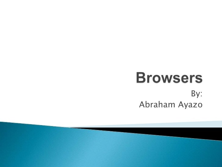 Browsers<br />By:<br />Abraham Ayazo<br />