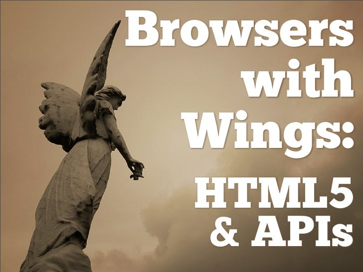 Browsers     with   Wings:   HTML5   & APIs
