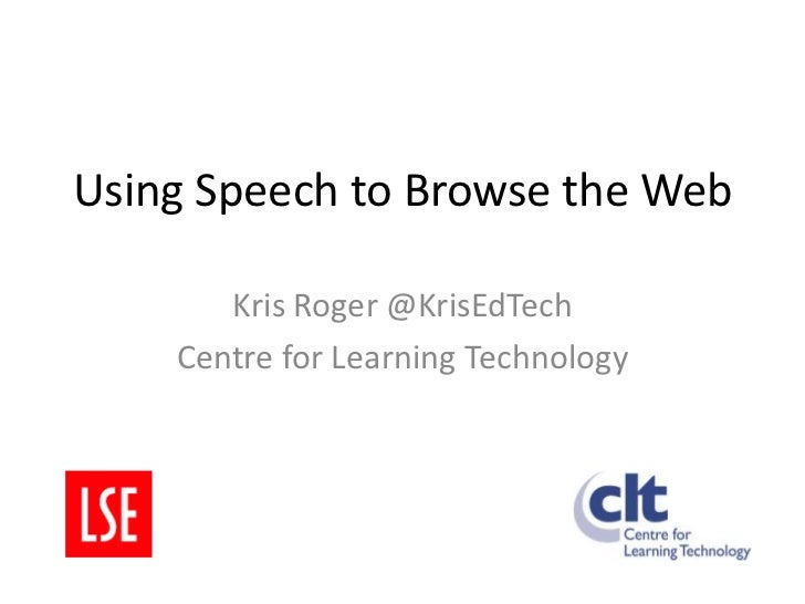 Using Speech to Browse the Web<br />Kris Roger @KrisEdTech<br />Centre for Learning Technology<br />