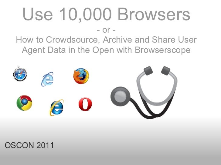 Use 10,000 Browsers                      - or -  How to Crowdsource, Archive and Share User   Agent Data in the Open with ...