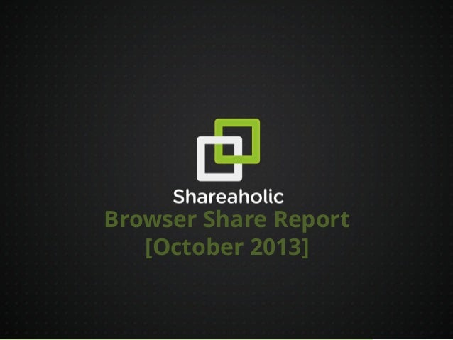 Browser Share Report [October 2013]  10/26/2013 1
