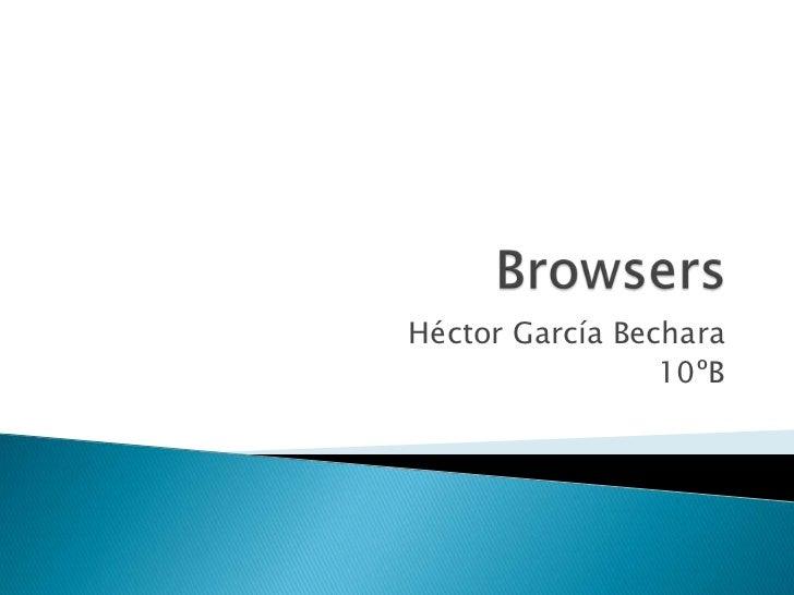 Browsers <br />Héctor García Bechara<br />10ºB<br />