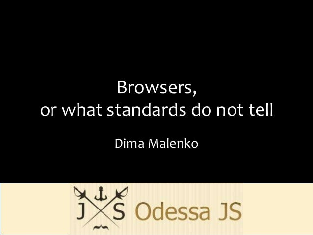 Browsers,or what standards do not tell         Dima Malenko