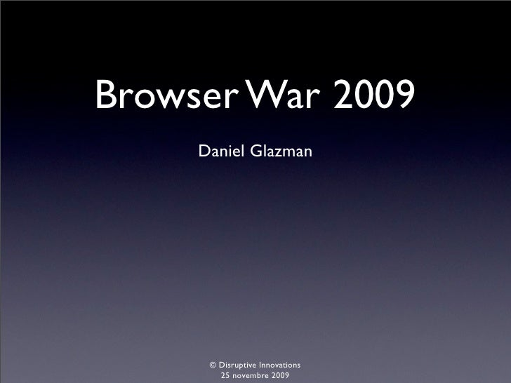 Browser War 2009      Daniel Glazman           © Disruptive Innovations         25 novembre 2009