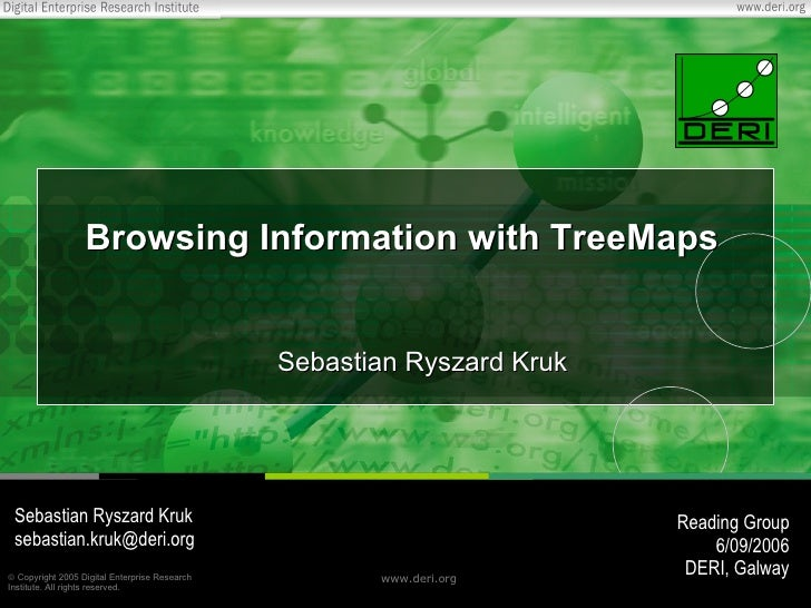 Browsing Information with TreeMaps <ul><ul><li>Sebastian Ryszard Kruk </li></ul></ul>Sebastian Ryszard Kruk [email_address...