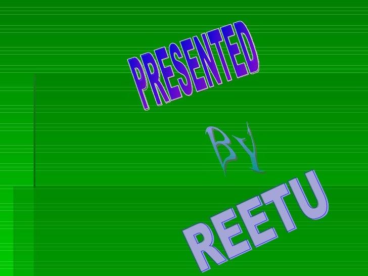 PRESENTED BY REETU