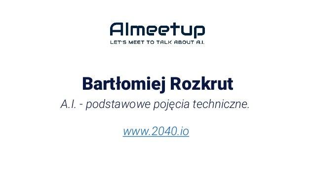 Bartłomiej Rozkrut A.I. - podstawowe pojęcia techniczne. www.2040.io