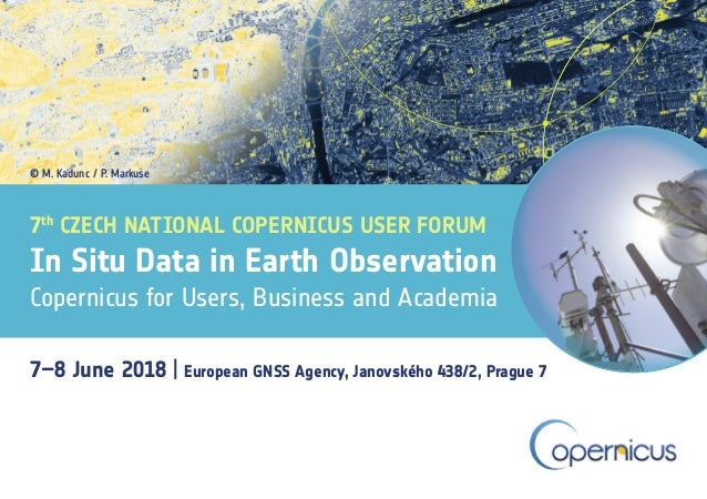 7–8 June 2018 | European GNSS Agency, Janovského 438/2, Prague 7 In Situ Data in Earth Observation Copernicus for Users, B...