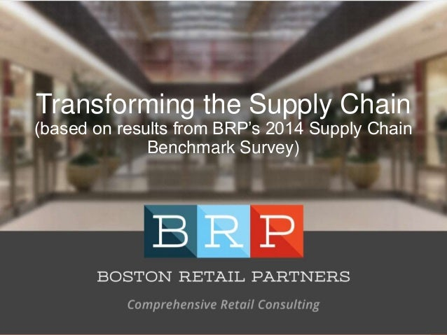 Comprehensive Retail Consulting 1©2014 Boston Retail Partners. All rights reserved Transforming the Supply Chain (based on...