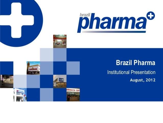 Brazil PharmaInstitutional Presentation            August, 2012