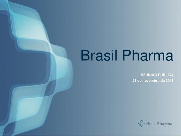 Brasil Pharma REUNIÃO PÚBLICA 28 de novembro de 2016