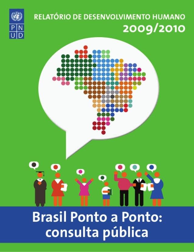 Brasília 2009 Relatório de Desenvolvimento Humano 2009 /2010 Brasil Ponto a Ponto: consulta pública