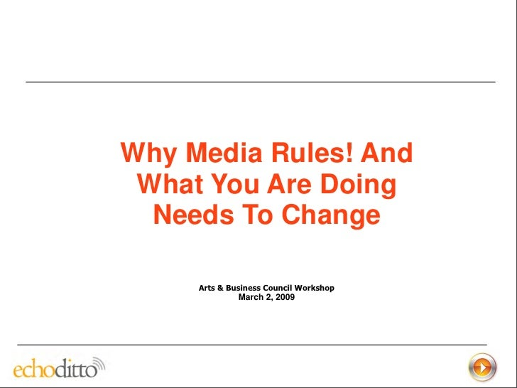 Why Media Rules! And  What You Are Doing   Needs To Change       Arts & Business Council Workshop               March 2, 2...