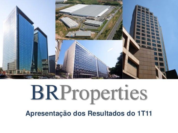 BRPropertiesApresentação dos Resultados do 1T11