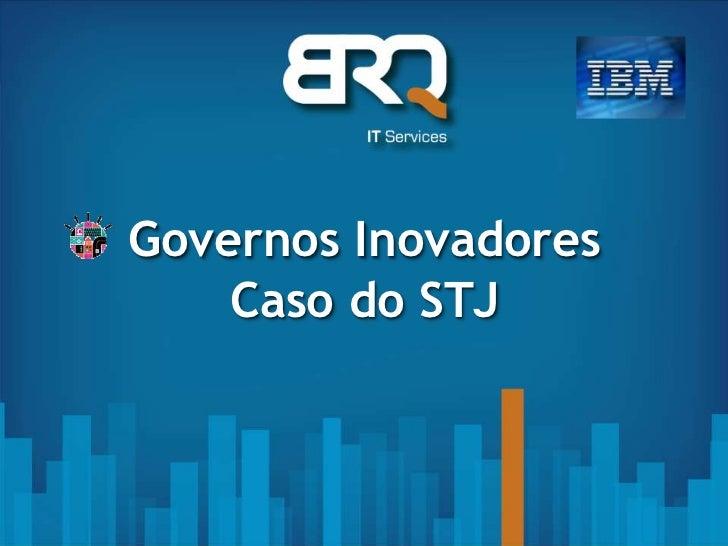 Governos Inovadores    Caso do STJ