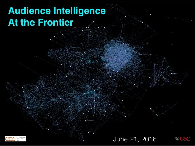 Audience Intelligence At the Frontier June 21, 2016