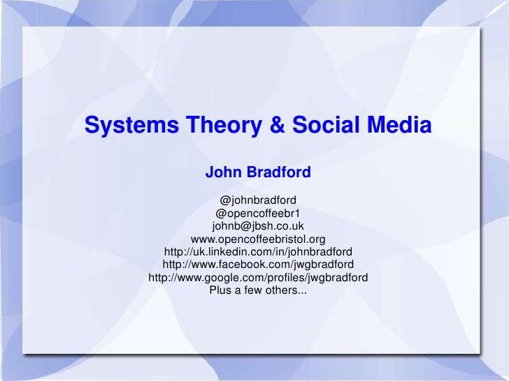 Systems Theory & Social Media                John Bradford                       @johnbradford                      @openc...