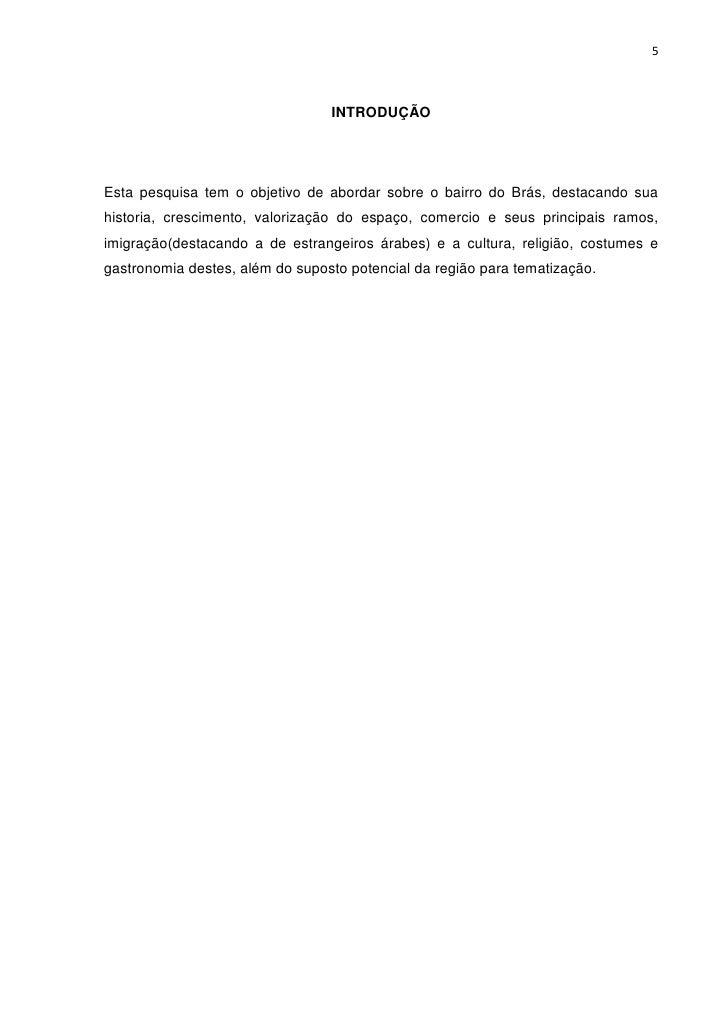 5                                 INTRODUÇÃOEsta pesquisa tem o objetivo de abordar sobre o bairro do Brás, destacando sua...