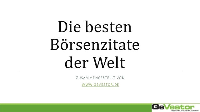 Die besten Börsenzitate der Welt ZUSAMMENGESTELLT VON WWW.GEVESTOR.DE