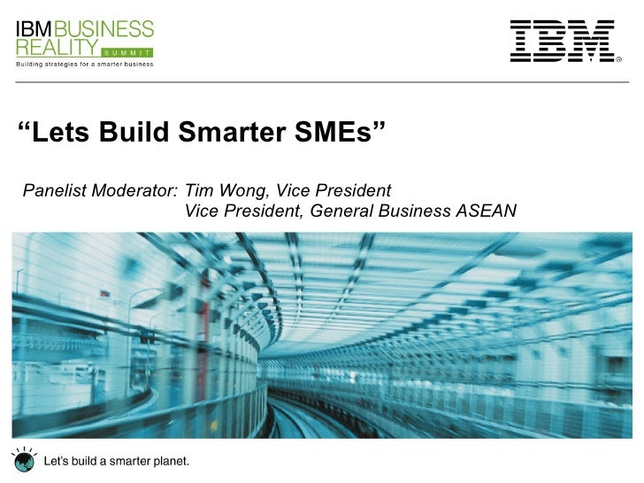 """"""" Lets Build Smarter SMEs"""" Panelist Moderator:  Tim Wong, Vice President Vice President, General Business ASEAN"""